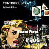 Continuous Play Episode 25