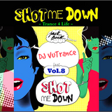 Trance 4 Life [Vol.8] [ SHOT ME DOWN ] [May 12.14] [ VUTRANCE ]