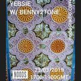 YEBSIE w/ Benny2Tone: 23rd March '19