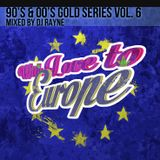 """90's & 00's Gold Series Vol. 6 """"With Love to Europe"""" Mixed by Dj Rayne"""