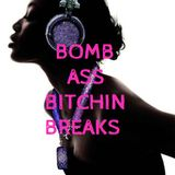 bomb ass bitchin breaks