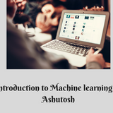 Getting started in Machine Learning - Ashutosh