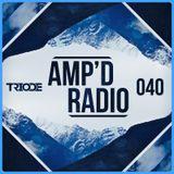 Amp'd Radio Episode #040