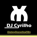 DJ Cyrilho - Retro Remake Mix