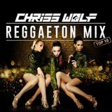 Chriss Wolf - Regaetton Mix Top 10 (2017)