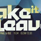 Dr Paul & Ole - Take It Or Leave It  @ GLOW CLUB LODZ @ 11.04.2015