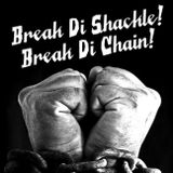 Break Di Shackle! Break Di Chain!