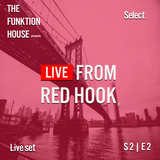 The Funktion House presents Live from Red Hook featuring Select -Live Set 02-14-2017