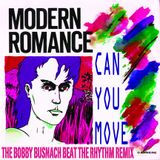 MODERN ROMANCE - CAN YOU MOVE -THE BOBBY BUSNACH BEAT THE RHYTHM REMIX-15.16