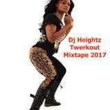 DJ Heightz Twerkout Mixtape  2017
