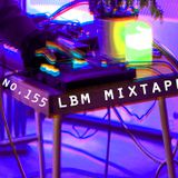 LBM Mixtape 155