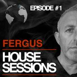 FERGUS - HOUSE SESSIONS  Episode #1