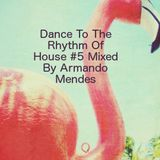 Dance To The Rhythm Of House #5 Mixed By Armando Mendes