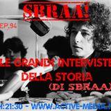 SBRAA! ACTIVE WEBRADIO - EP.94 - LE GRANDI INTERVISTE DELLA STORIA (DI SBRAA)