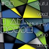 I Am....House #03