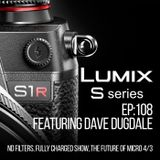 Ep108: Panasonic LUMIX S1 & S1r with Dave Dugdale