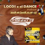 LOCOS x el DANCE Podcast 2018-26 by CHAKKO DJ (2018.10.06-12)