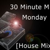 30 Minute Mix Monday - Episode 1: House