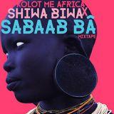 Kolot Me Africa X Shiwa Biwa: Sabaab Ba