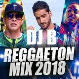 DJ B Reggaeton/Latino Mix 2018