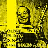 GOLDEN FEELINGS MIX No. 1: There Comes a Time, Part Two
