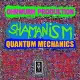Shamanism and Quantum Mechanics (Full Moon Mix) Ohrwurm Produktion