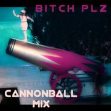 CANNONBALL Mix - BITCH PLZ!