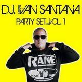 DJ Ivan Santana - Party Set Mix Vol 1 (Section Party All Night)