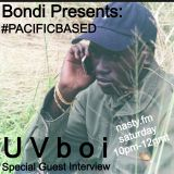 BONDI PRESENTS #PACIFICBASED FOR NASTY.FM GUEST INTERVIEW WITH UV BOI 4/19/14