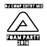 DJ Comp Entry Mix (Foam Party)