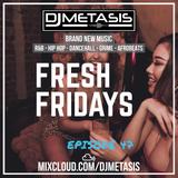 #FreshFridays EP. 47 (NEW; R&B, Grime, Dancehall, Hip Hop & Afrobeats) | Instagram @DJMETASIS
