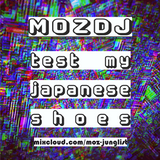 MOZDJ - TEST MY JAPANESE SHOES MIX