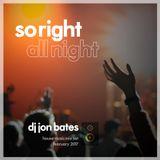 so right all night - house mix set - dj jon bates - feb 2017