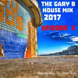 THE GARY B HOUSE MIX 2017 EPISODE 2