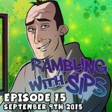 Rambling With Sips - Episode 15