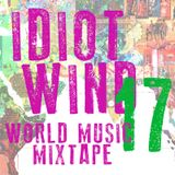 Idiot Wind World Music Mixtape #17