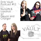 DNB VAULT PODCAST 012 with NVRSOFT  & LOKSHOT, SPECIAL GUEST MIX BY DEUCE & CHARGER!!!!