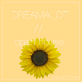 DJ Dreamalot // OPEN HOUSE // March Mix
