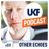 UKF Music Podcast #31 - Other Echoes in the mix