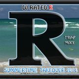 RATED R RADIO: Summertime Takeover 2016-Trap mixxx