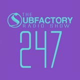 The Subfactory Radio Show #247