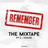 Remember Mixtape Part 2: House by Jahzury