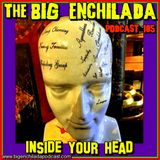BIG ENCHILADA 105: Inside Your Head