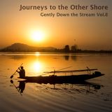 Gently Down the Stream Vol.8 - Journeys to the Other Shore