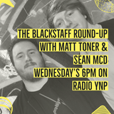 Blackstaff Round Up with Seán McD & Matt Toner  - Gerard McLarnon 2019 03 13