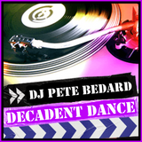 DECADENT DANCE - (PODCAST EPISODE) - DJ PETER BEDARD