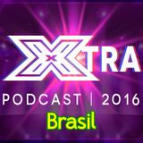 #XtraPodcastBR: S01E07: X Factor BR 2016 - Top 16