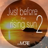 DJ MORE - Just Before The Rising Sun 2 (Deep House  Mix)