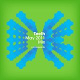 Teeth - May 2011 Mix