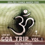 Goa Trip Vol.1,  Live Set, Xcat Feat. Emilixdj, March 2016, Progressive 2016, Goa Psy Trance 2016
